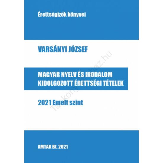 Magyar nyelv és irodalom kidolgozott érettségi tételek - 2021 Emelt szint