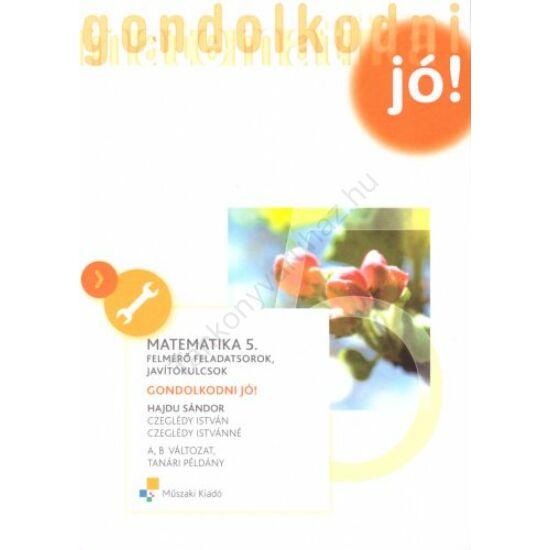 Matematika 5. Felmérő feladatsorok, javítókulcsok-Gondolkodni jó! (MK-4193-7/UJ)