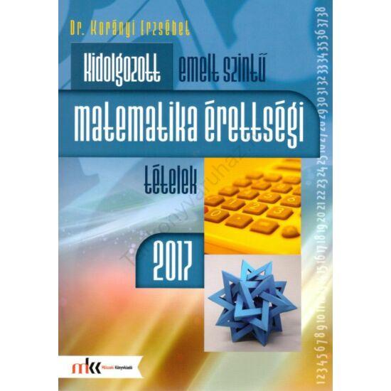 Kidolgozott emelt szintű matematika érettségi tételek 2017 (MK-1030/17)