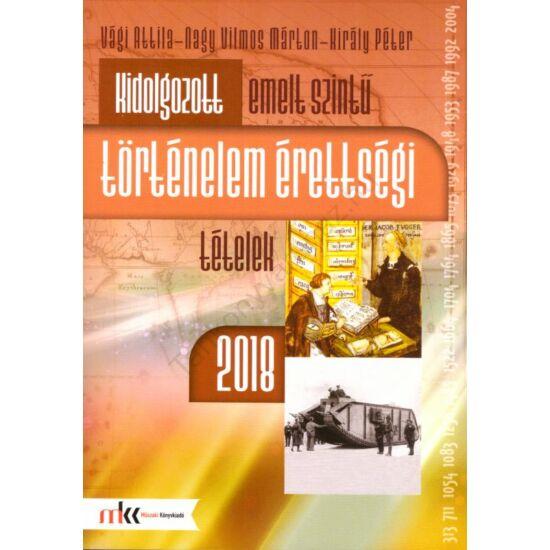 Kidolgozott emelt szintű történelem érettségi tételek 2018 (MK-1070/18)