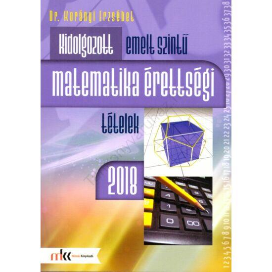 Kidolgozott emelt szintű matematika érettségi tételek 2018 (MK-1030/18)