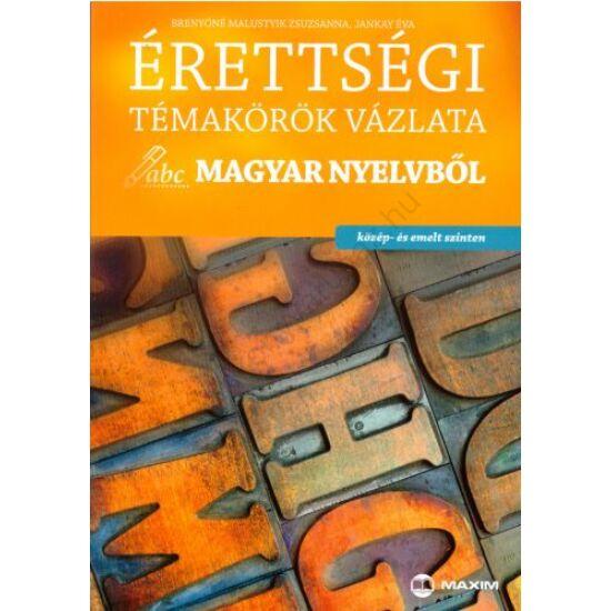 Érettségi témakörök vázlata magyar nyelvből (MX-450)