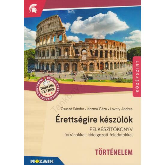 Érettségire készülök - Történelem Felkészítőkönyv forrásokkal, kidolgozott feladatokkal (MS-2376U)