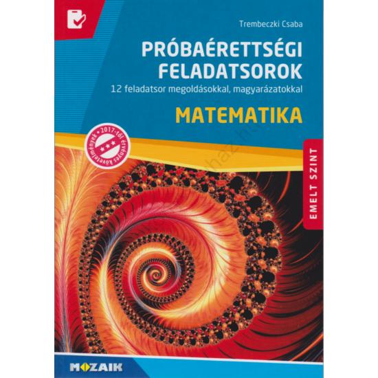 Próbaérettségi feladatsorok - Matematika, emelt szint (MS-3172U)