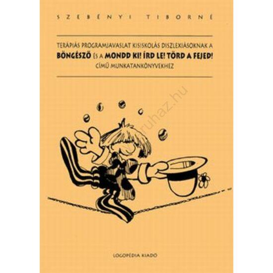 Terápiás programjavaslat kisiskolás diszlexiásoknak a Böngésző és a Mondd ki! Írd le! Törd a fejed! című munkatankönyvekhez