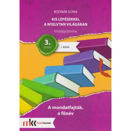 Kis lépésekkel a nyelvtan világában  feladatgyűjtemény I. kötet 3. osztály (MK-2435)